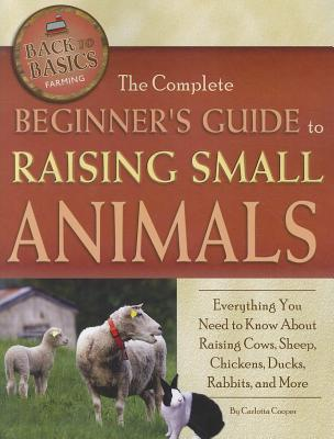 The Complete Beginners Guide to Raising Small Animals By Atlantic Publishing Company